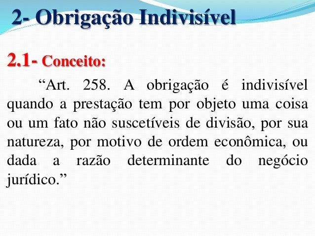 3.1.1- Características:   Cada credor pode, individualmente, cobrar a dívida toda  — dispõe, com efeito, o art. 267 do Có...