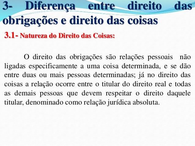 3- Diferença entre direito das  obrigações e direito das coisas  3.1- Natureza do Direito das Coisas:  O direito das obrig...
