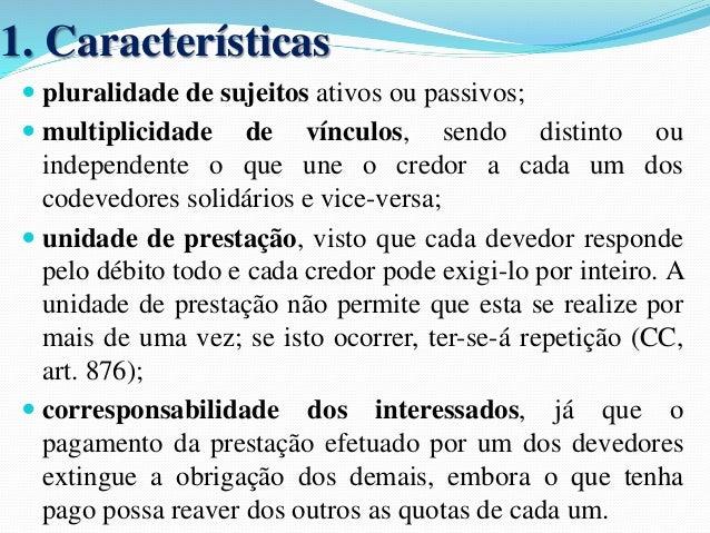 3.2- Obrigações Solidárias Passivas  (arts. 275 a 285 CC)  A solidariedade passiva consiste na concorrência de  dois ou ma...