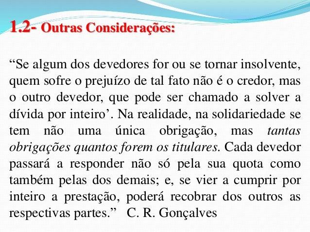  Devedor demandado não poderá invocar apenas a sua  quota: o devedor que for demandado pelo credor deve  pagar a dívida p...