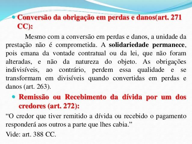 (OAB/MG/2009) Assinale a alternativa INCORRETA:  a) A obrigação de dar coisa certa somente abrange os acessórios  desta se...