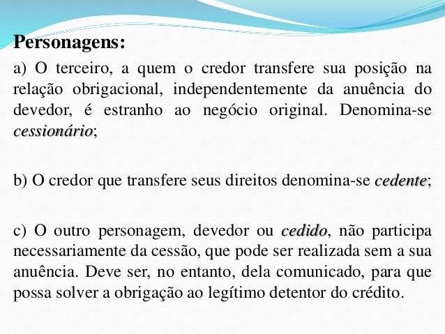 """8- Responsabilidade do Cedente:  Efetivamente, dispõe o art. 296 do CC:  """"Salvo estipulação em contrário, o cedente não  r..."""