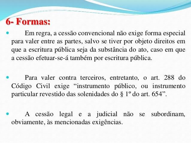 Personagens  A cessão do contrato ou da posição contratual envolve três  personagens:  a) o cedente (que transfere a sua p...