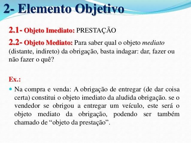 """3- Elemento Abstrato  3.1- Vínculo Jurídico:   """"Vínculo jurídico da relação obrigacional é o liame existente  entre o suj..."""