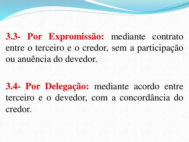 (PGE/PR/Procurador do Estado/2007) Na cessão de crédito:  a) O cedente, em geral, responde pela existência do crédito  ced...