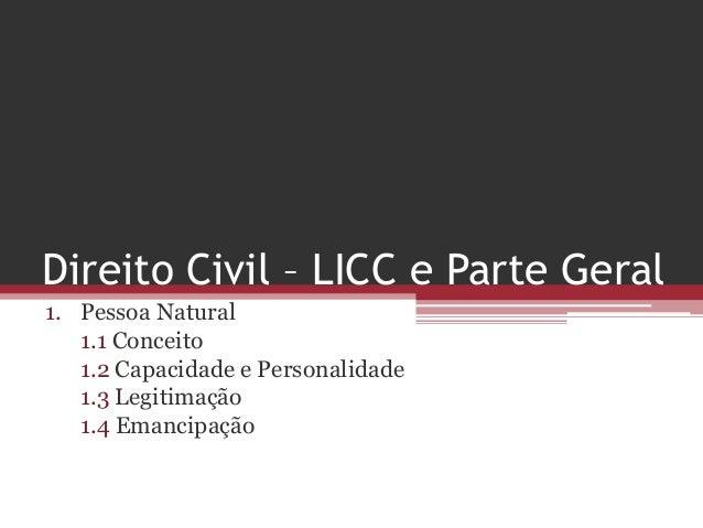 Direito Civil – LICC e Parte Geral1. Pessoa Natural   1.1 Conceito   1.2 Capacidade e Personalidade   1.3 Legitimação   1....