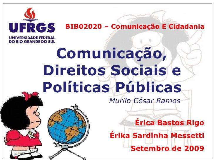 Comunicação, Direitos Sociais e Políticas Públicas BIB02020 – Comunicação E Cidadania Murilo César Ramos Érica Bastos Rigo...