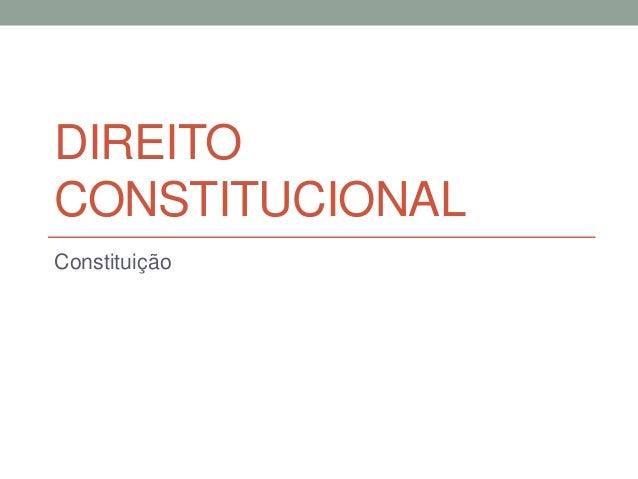 DIREITO CONSTITUCIONAL Constituição