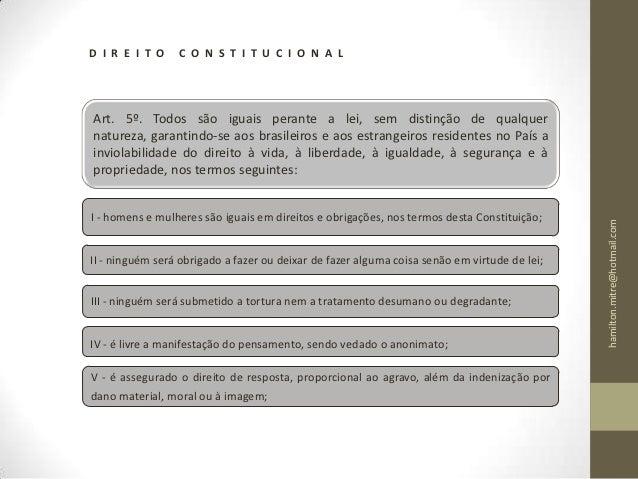 D I R E I T O    C O N S T I T U C I O N A LArt. 5º. Todos são iguais perante a lei, sem distinção de qualquernatureza, ga...