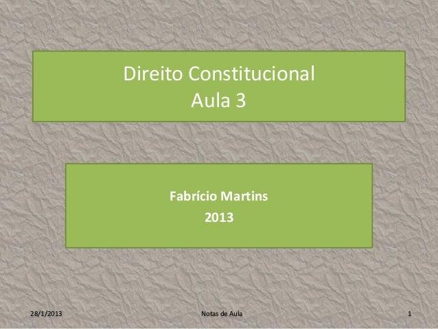 Direito Constitucional                    Aula 3                 Fabrício Martins                       201328/1/2013     ...