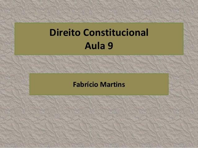 Direito Constitucional        Aula 9     Fabrício Martins