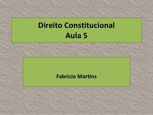 Direito Constitucional        Aula 5     Fabrício Martins