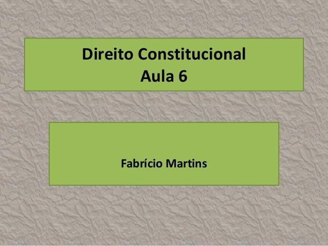Direito Constitucional        Aula 6     Fabrício Martins