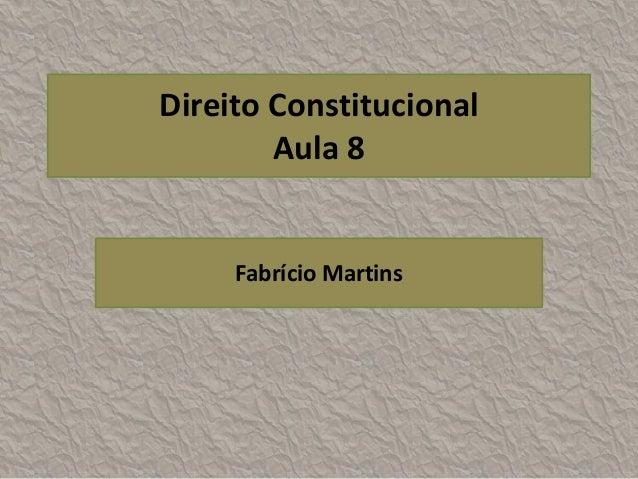Direito Constitucional        Aula 8     Fabrício Martins