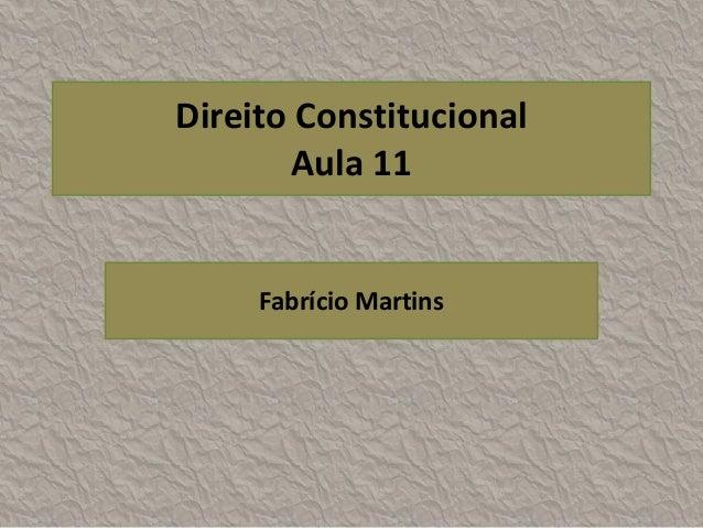 Direito Constitucional       Aula 11     Fabrício Martins
