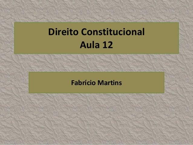 Direito Constitucional       Aula 12     Fabrício Martins