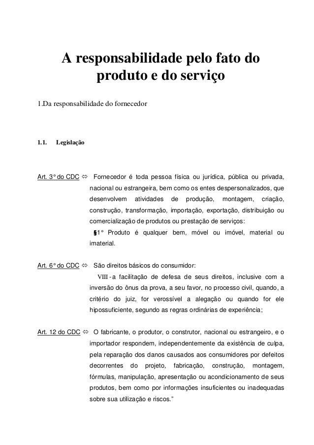 A responsabilidade pelo fato do produto e do serviço 1.Da responsabilidade do fornecedor 1.1. Legislação Art. 3°do CDC For...