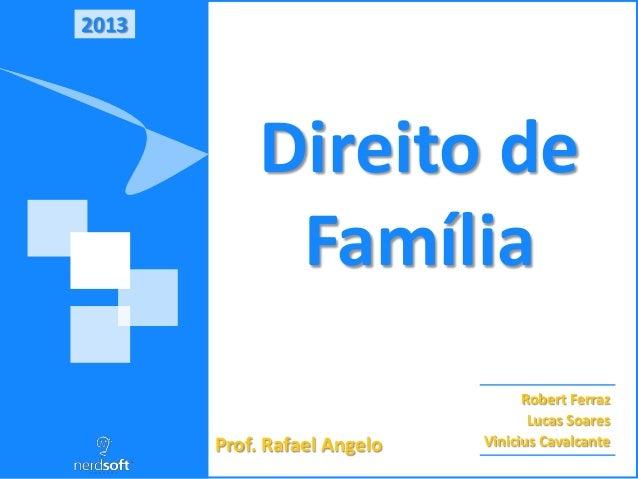 2013  Direito de Família Prof. Rafael Angelo  Robert Ferraz Lucas Soares Vinicius Cavalcante