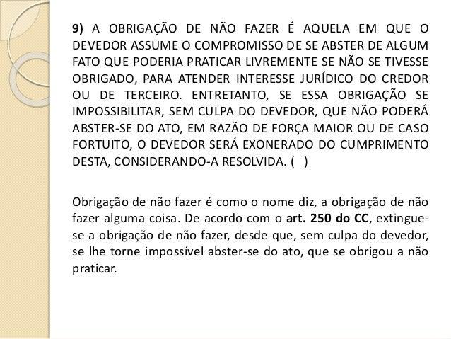 9) A OBRIGAÇÃO DE NÃO FAZER É AQUELA EM QUE O DEVEDOR ASSUME O COMPROMISSO DE SE ABSTER DE ALGUM FATO QUE PODERIA PRATICAR...