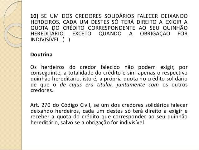 10) SE UM DOS CREDORES SOLIDÁRIOS FALECER DEIXANDO HERDEIROS, CADA UM DESTES SÓ TERÁ DIREITO A EXIGIR A QUOTA DO CRÉDITO C...