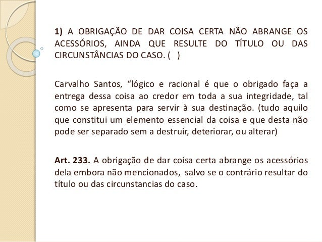 1) A OBRIGAÇÃO DE DAR COISA CERTA NÃO ABRANGE OS ACESSÓRIOS, AINDA QUE RESULTE DO TÍTULO OU DAS CIRCUNSTÂNCIAS DO CASO. ( ...