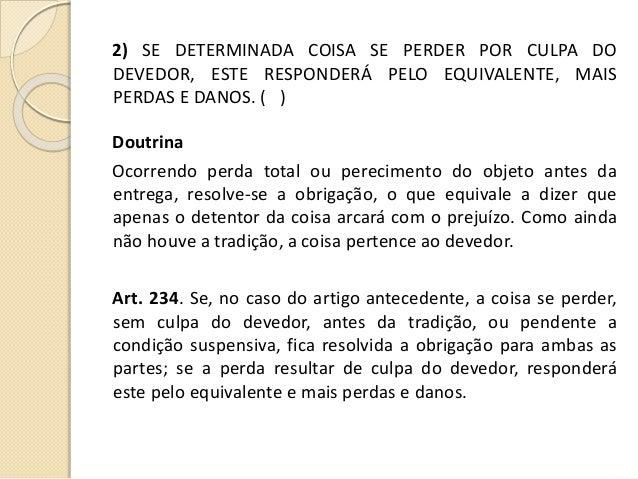2) SE DETERMINADA COISA SE PERDER POR CULPA DO DEVEDOR, ESTE RESPONDERÁ PELO EQUIVALENTE, MAIS PERDAS E DANOS. ( ) Doutrin...