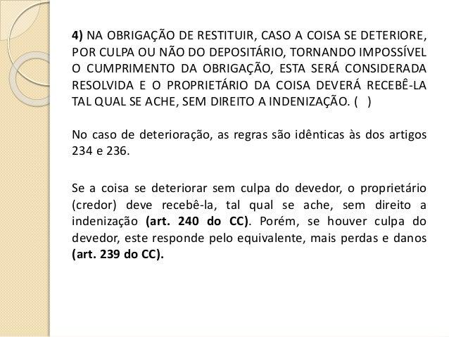 4) NA OBRIGAÇÃO DE RESTITUIR, CASO A COISA SE DETERIORE, POR CULPA OU NÃO DO DEPOSITÁRIO, TORNANDO IMPOSSÍVEL O CUMPRIMENT...