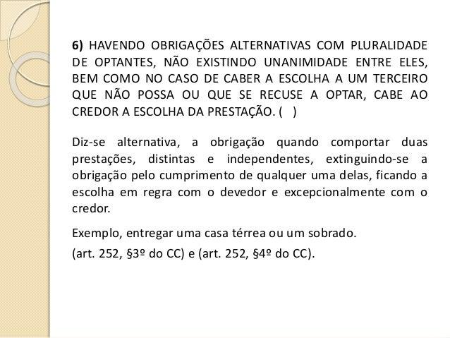 6) HAVENDO OBRIGAÇÕES ALTERNATIVAS COM PLURALIDADE DE OPTANTES, NÃO EXISTINDO UNANIMIDADE ENTRE ELES, BEM COMO NO CASO DE ...