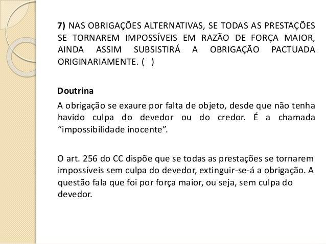 7) NAS OBRIGAÇÕES ALTERNATIVAS, SE TODAS AS PRESTAÇÕES SE TORNAREM IMPOSSÍVEIS EM RAZÃO DE FORÇA MAIOR, AINDA ASSIM SUBSIS...