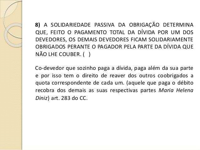 8) A SOLIDARIEDADE PASSIVA DA OBRIGAÇÃO DETERMINA QUE, FEITO O PAGAMENTO TOTAL DA DÍVIDA POR UM DOS DEVEDORES, OS DEMAIS D...