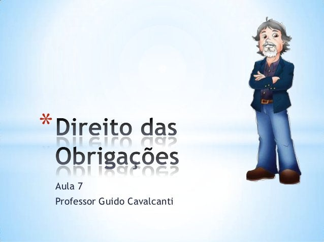 Aula 7 Professor Guido Cavalcanti *