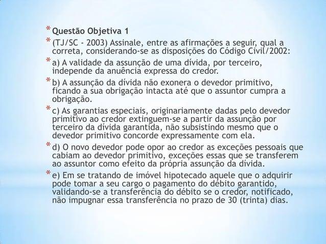 *Questão Objetiva 1 *(TJ/SC - 2003) Assinale, entre as afirmações a seguir, qual a correta, considerando-se as disposições...