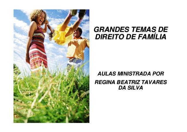 GRANDES TEMAS DEGRANDES TEMAS DE DIREITO DE FAMDIREITO DE FAMÍÍLIALIA AULAS MINISTRADA PORAULAS MINISTRADA POR REGINA BEAT...