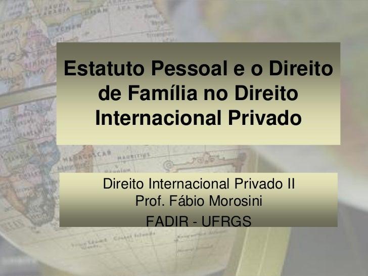 Estatuto Pessoal e o Direito    de Família no Direito   Internacional Privado    Direito Internacional Privado II         ...