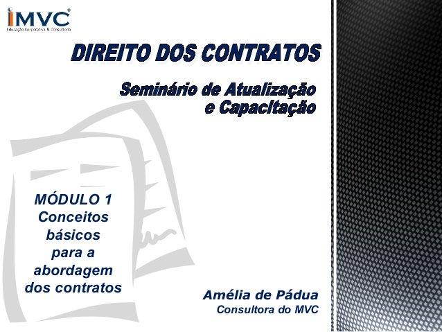 MÓDULO 1 Conceitos básicos para a abordagem dos contratos  Amélia de Pádua Consultora do MVC