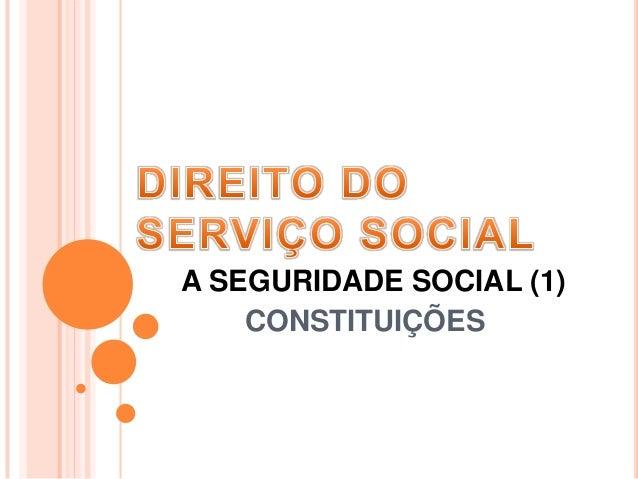 A SEGURIDADE SOCIAL (1) CONSTITUIÇÕES