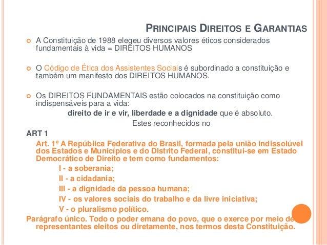 PRINCIPAIS DIREITOS E GARANTIAS   A Constituição de 1988 elegeu diversos valores éticos considerados fundamentais à vida ...
