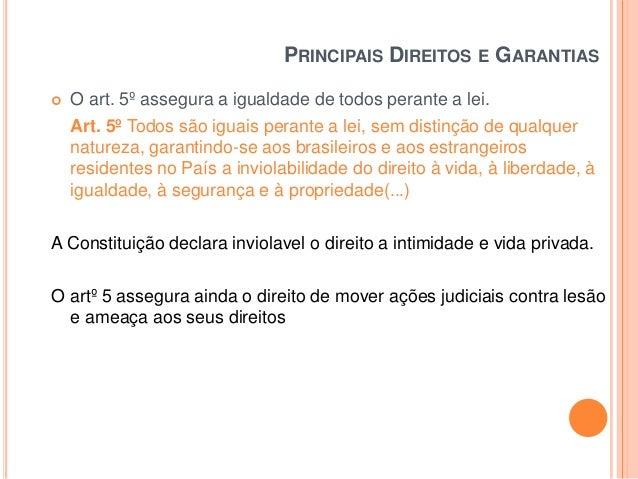 PRINCIPAIS DIREITOS E GARANTIAS   O art. 5º assegura a igualdade de todos perante a lei. Art. 5º Todos são iguais perante...