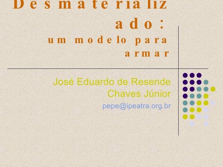 Direito do Trabalho Desmaterializado:   um modelo para armar José Eduardo de Resende Chaves Júnior [email_address]