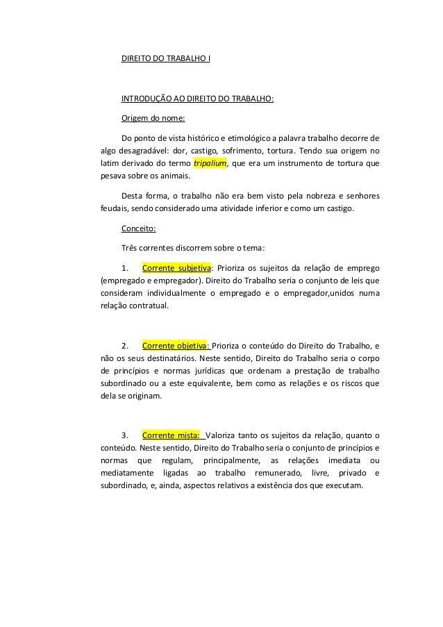 DIREITO DO TRABALHO I  INTRODUÇÃO AO DIREITO DO TRABALHO:  Origem do nome:  Do ponto de vista histórico e etimológico a pa...