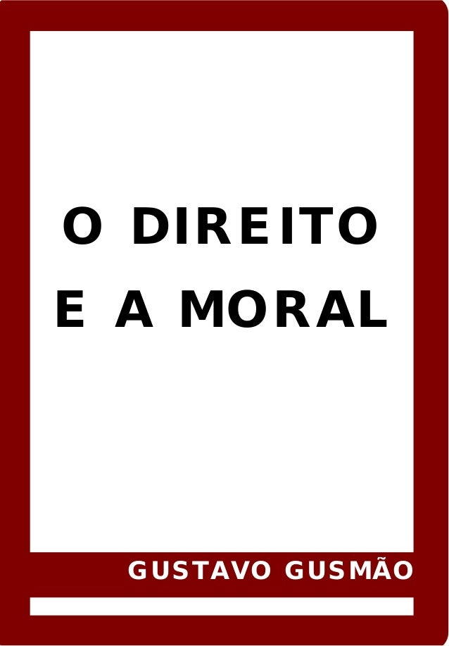 O DIREITO E A MORAL GUSTAVO GUSMÃO