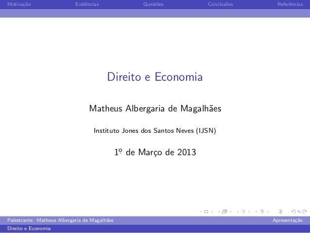 Motiva¸˜o ca  Evidˆncias e  Quest˜es o  Conclus˜es o  Referˆncias e  Direito e Economia Matheus Albergaria de Magalh˜es a ...