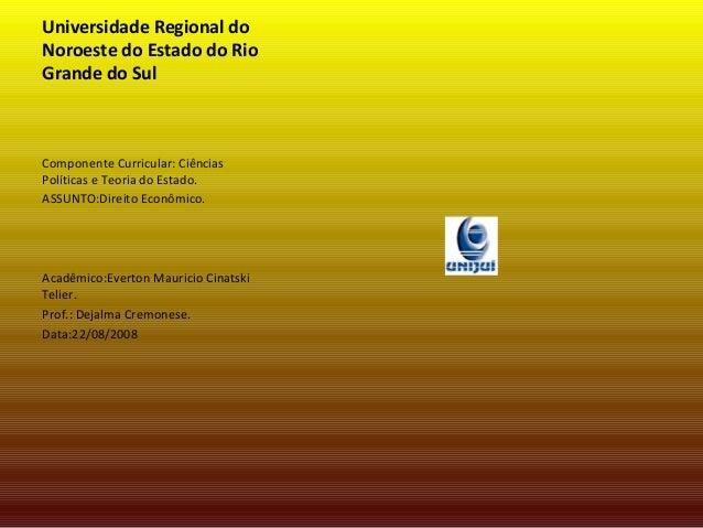 Universidade Regional do Noroeste do Estado do Rio Grande do Sul Componente Curricular: Ciências Políticas e Teoria do Est...