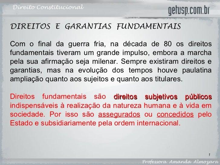 Direito Constitucional Professora  Amanda  Almozara DIREITOS  E  GARANTIAS  FUNDAMENTAIS Com o final da guerra fria, na dé...