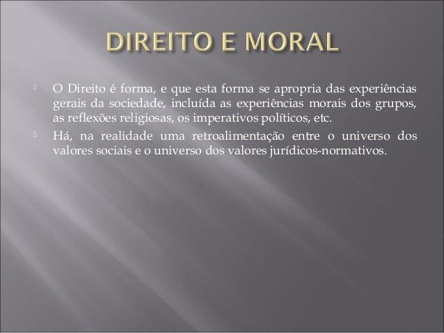  O Direito é forma, e que esta forma se apropria das experiências gerais da sociedade, incluída as experiências morais do...