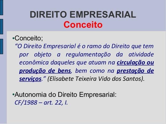 """DIREITO EMPRESARIAL Conceito Conceito; """"O Direito Empresarial é o ramo do Direito que tem por objeto a regulamentação da a..."""