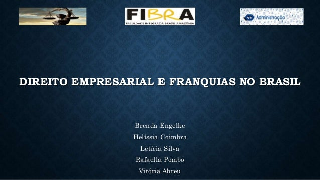 DIREITO EMPRESARIAL E FRANQUIAS NO BRASIL Brenda Engelke Helíssia Coimbra Letícia Silva Rafaella Pombo Vitória Abreu