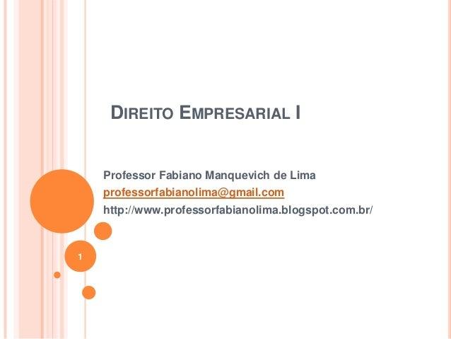 DIREITO EMPRESARIAL I  Professor Fabiano Manquevich de Lima professorfabianolima@gmail.com http://www.professorfabianolima...