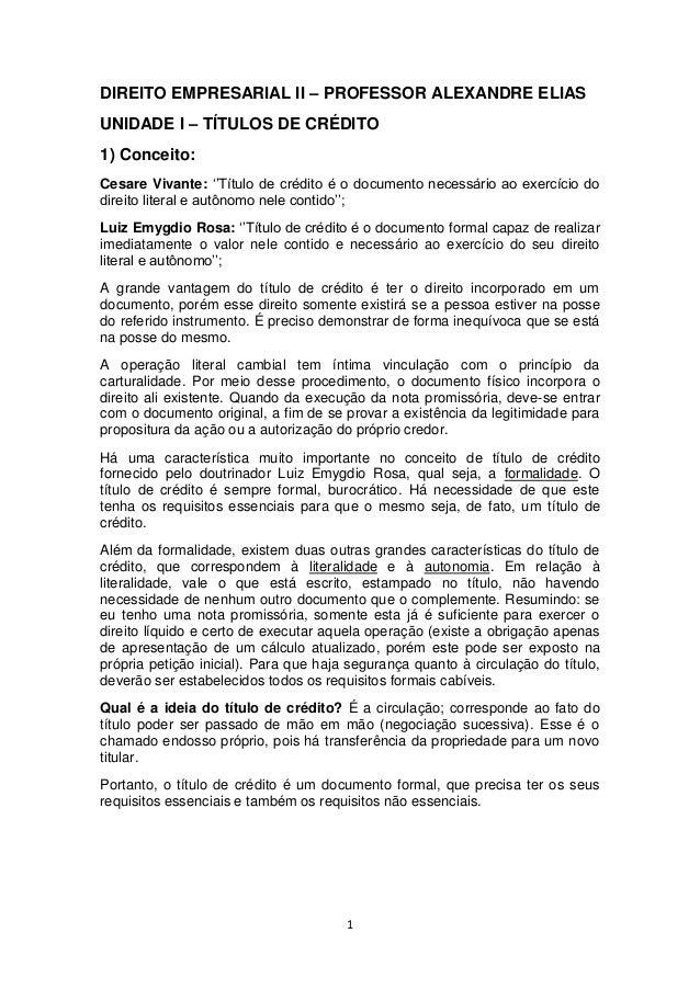 1 DIREITO EMPRESARIAL II – PROFESSOR ALEXANDRE ELIAS UNIDADE I – TÍTULOS DE CRÉDITO 1) Conceito: Cesare Vivante: ''Título ...
