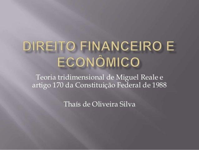 Teoria tridimensional de Miguel Reale e artigo 170 da Constituição Federal de 1988 Thaís de Oliveira Silva
